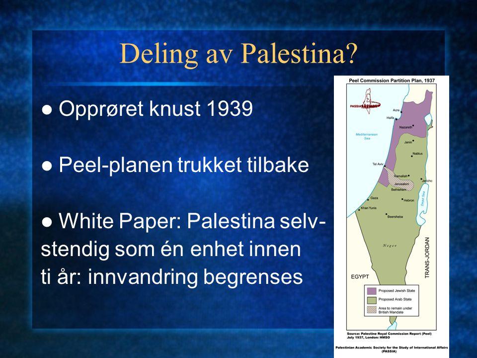 Deling av Palestina Opprøret knust 1939 Peel-planen trukket tilbake
