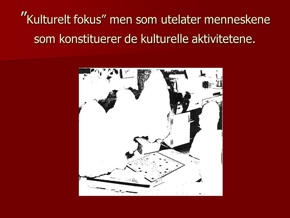 Kulturelt fokus men som utelater menneskene som konstituerer de kulturelle aktivitetene.