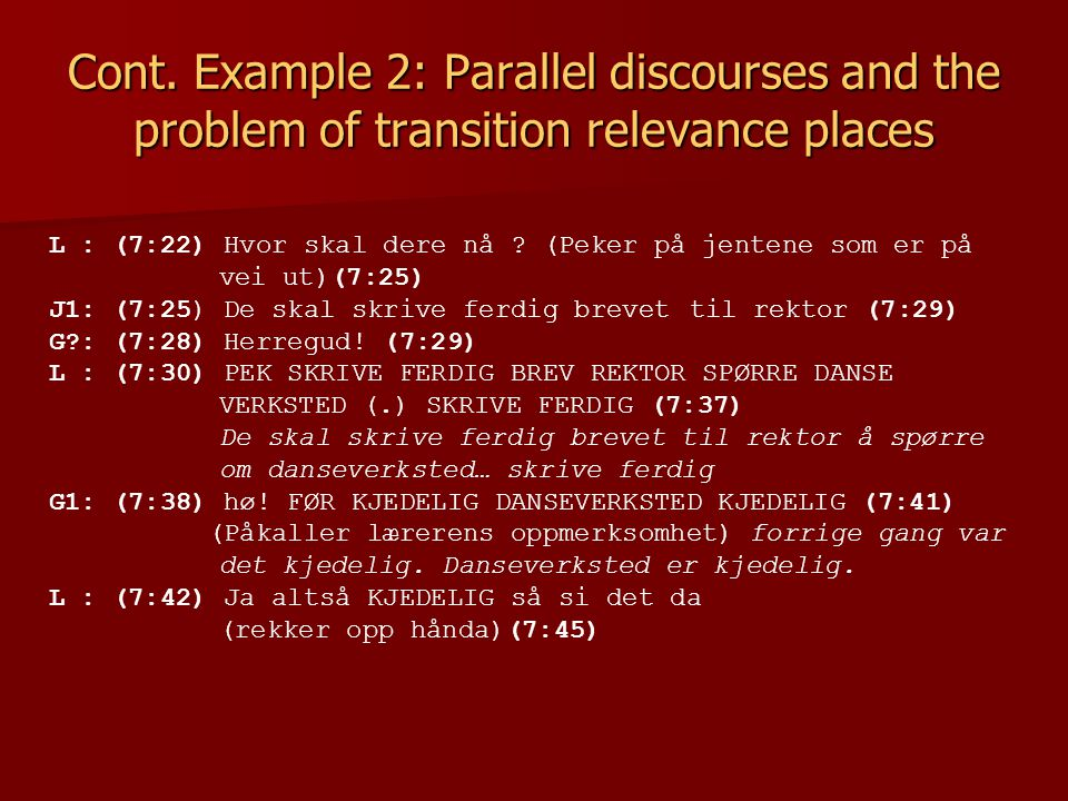 Cont. Example 2: Parallel discourses and the problem of transition relevance places