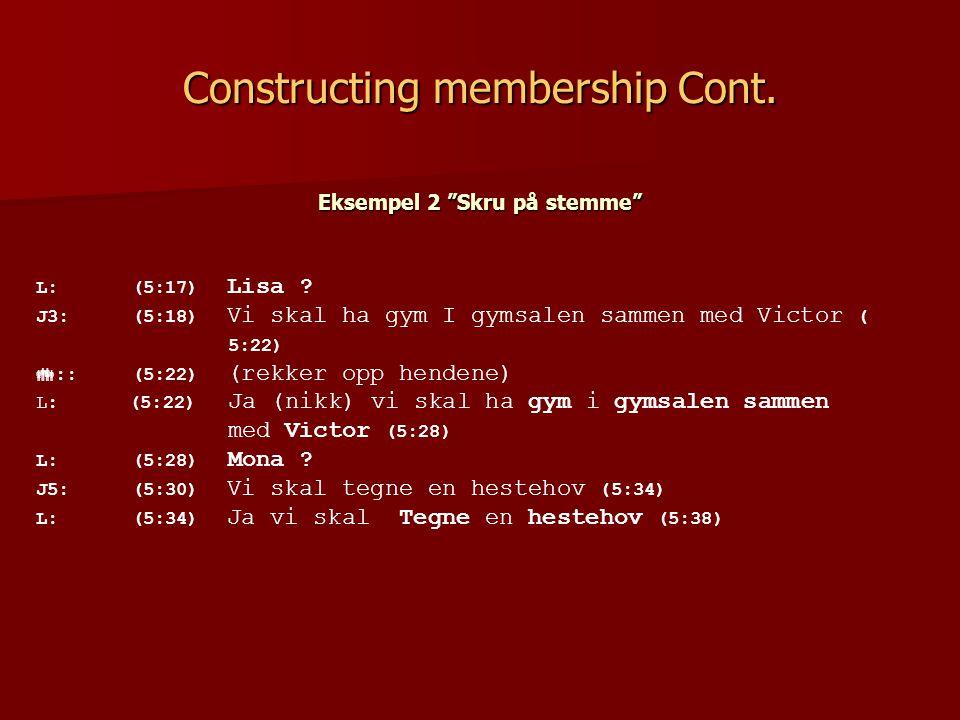 Constructing membership Cont. Eksempel 2 Skru på stemme