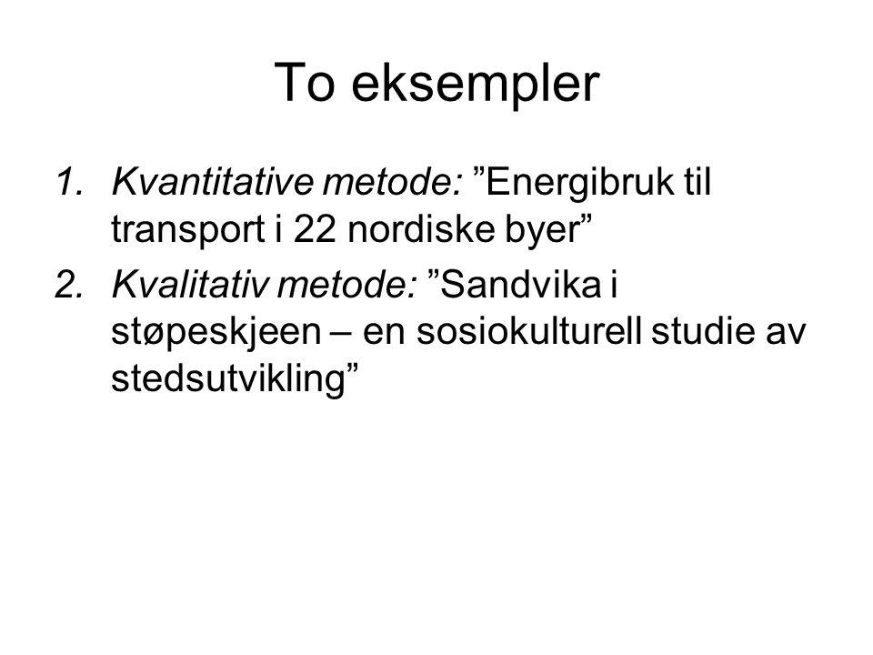To eksempler Kvantitative metode: Energibruk til transport i 22 nordiske byer