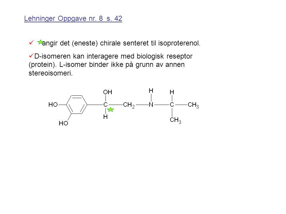 Lehninger Oppgave nr. 8 s. 42 angir det (eneste) chirale senteret til isoproterenol.