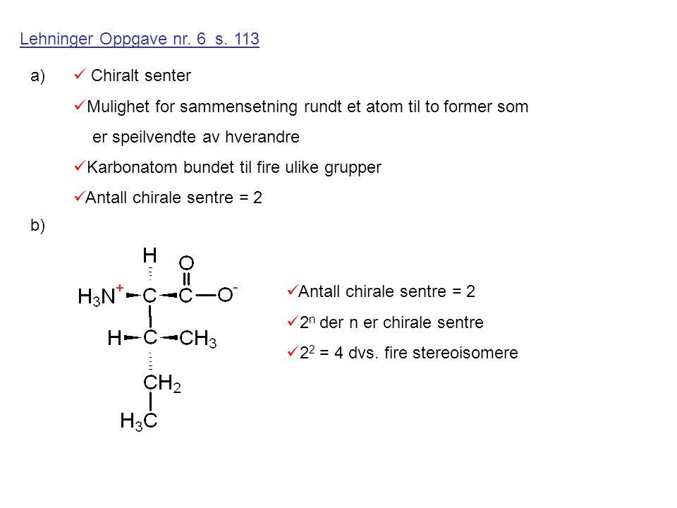 Lehninger Oppgave nr. 6 s. 113 a) Chiralt senter. Mulighet for sammensetning rundt et atom til to former som.