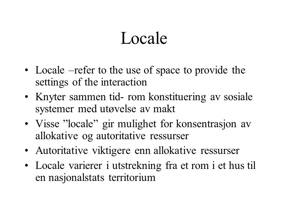Locale Locale –refer to the use of space to provide the settings of the interaction.