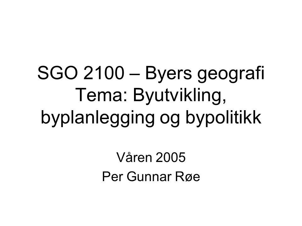 SGO 2100 – Byers geografi Tema: Byutvikling, byplanlegging og bypolitikk