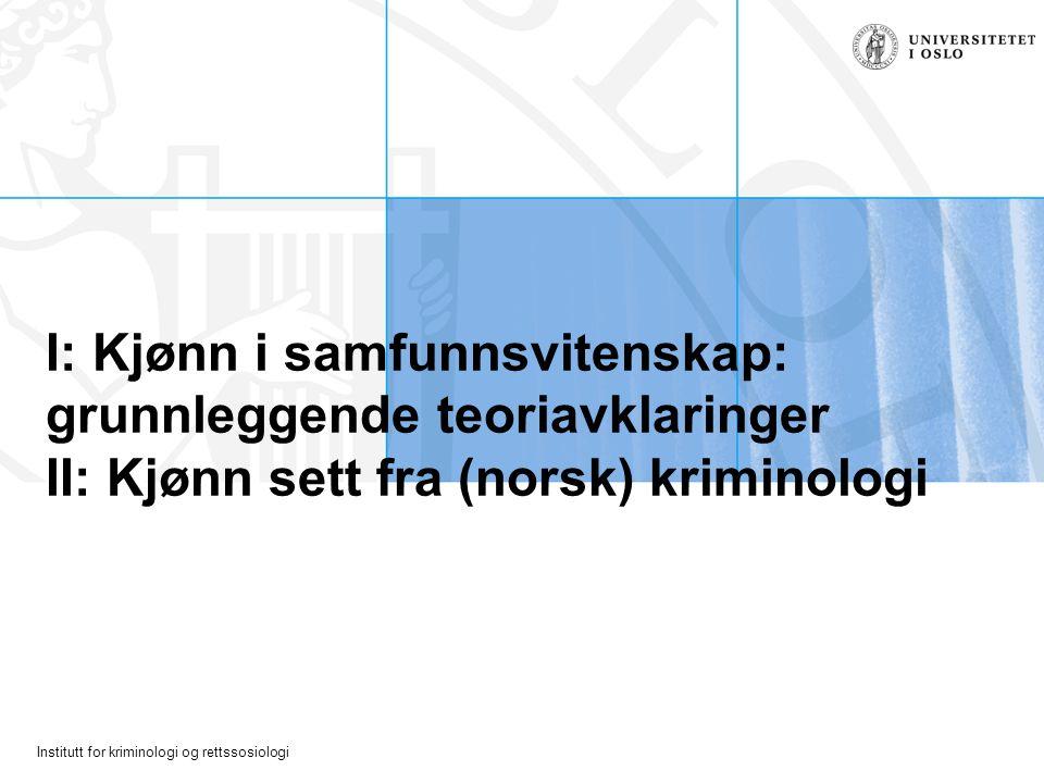 I: Kjønn i samfunnsvitenskap: grunnleggende teoriavklaringer II: Kjønn sett fra (norsk) kriminologi