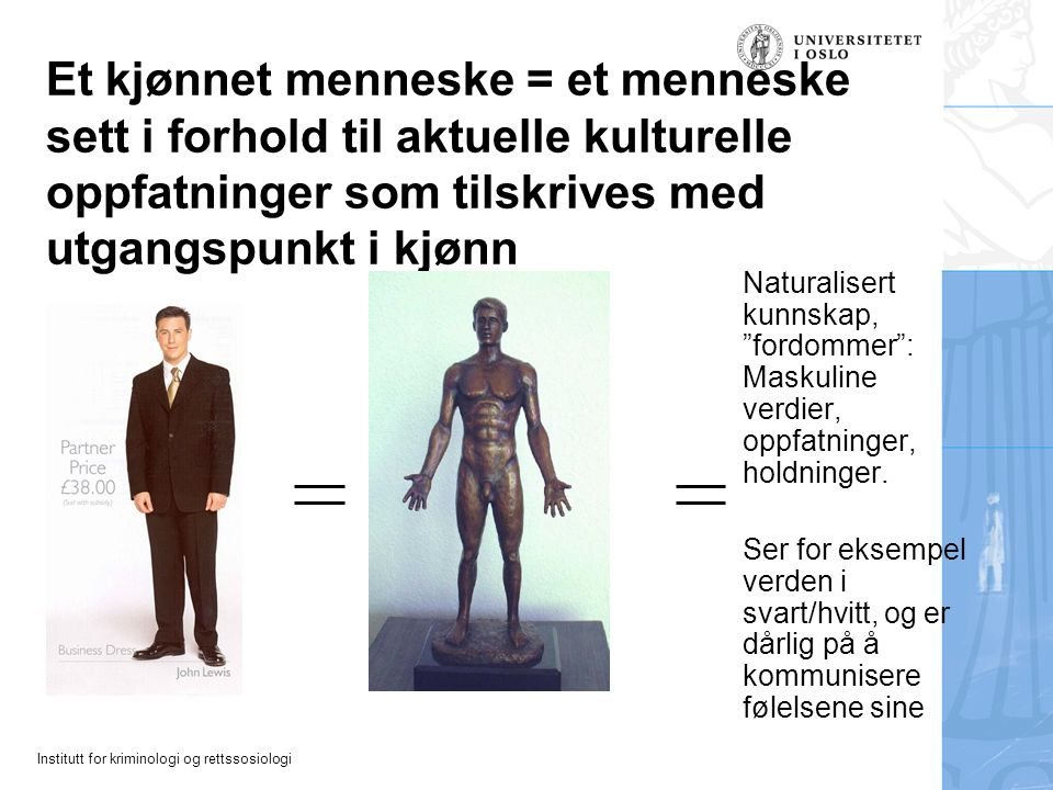 Et kjønnet menneske = et menneske sett i forhold til aktuelle kulturelle oppfatninger som tilskrives med utgangspunkt i kjønn