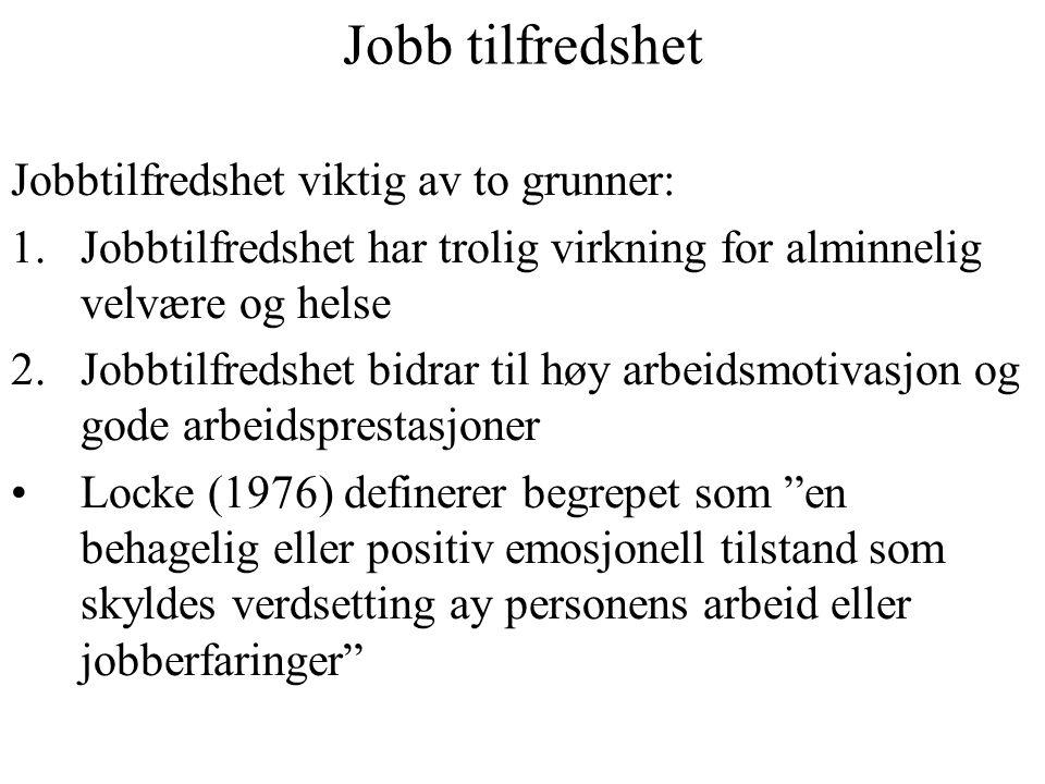 Jobb tilfredshet Jobbtilfredshet viktig av to grunner: