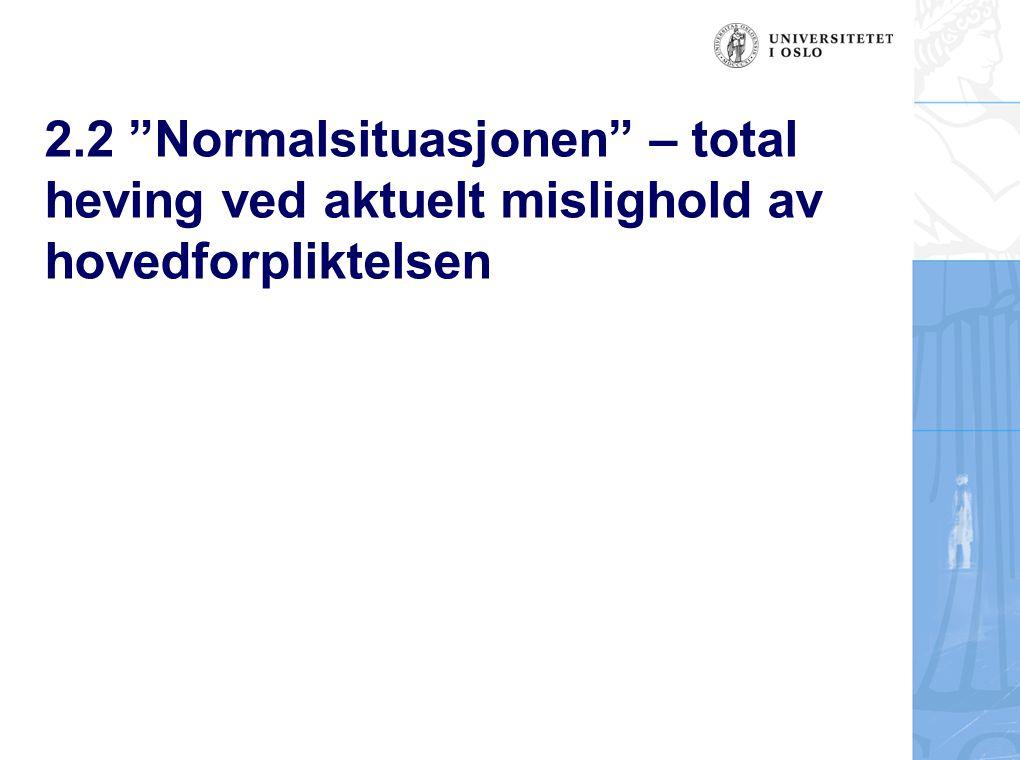 2.2 Normalsituasjonen – total heving ved aktuelt mislighold av hovedforpliktelsen