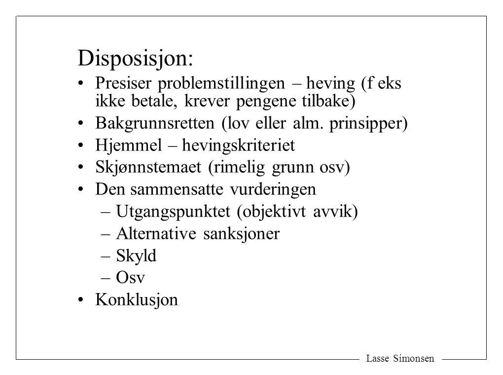 Disposisjon: Presiser problemstillingen – heving (f eks ikke betale, krever pengene tilbake) Bakgrunnsretten (lov eller alm. prinsipper)