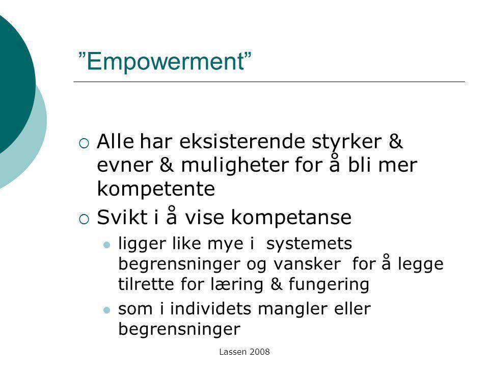 Empowerment Alle har eksisterende styrker & evner & muligheter for å bli mer kompetente. Svikt i å vise kompetanse.