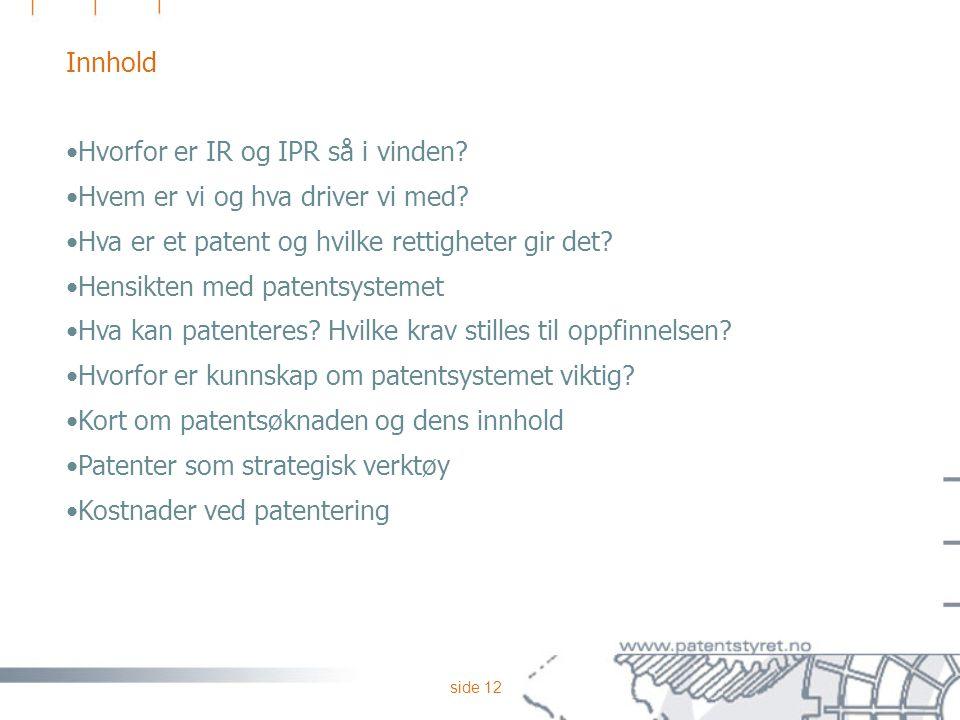 Innhold Hvorfor er IR og IPR så i vinden Hvem er vi og hva driver vi med Hva er et patent og hvilke rettigheter gir det
