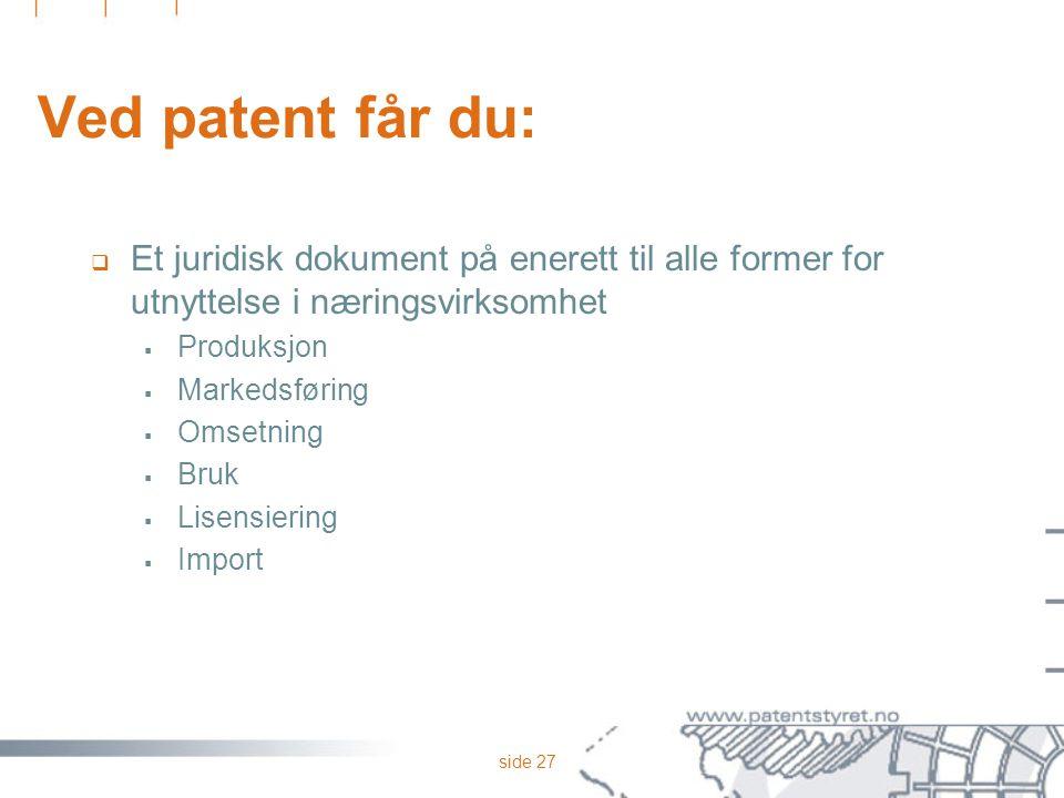 Ved patent får du: Et juridisk dokument på enerett til alle former for utnyttelse i næringsvirksomhet.