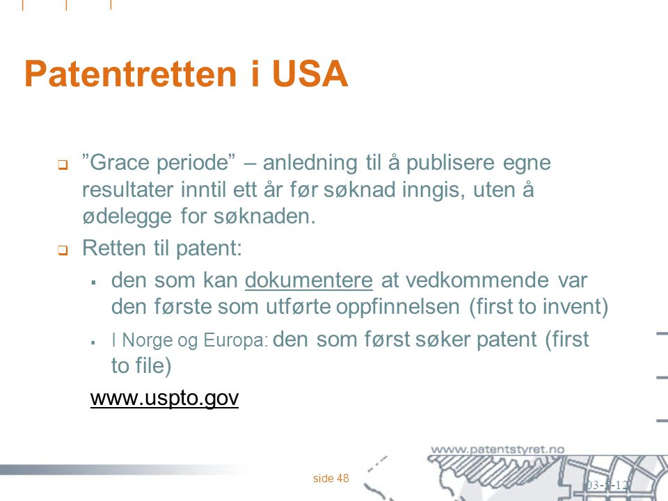 Patentretten i USA Grace periode – anledning til å publisere egne resultater inntil ett år før søknad inngis, uten å ødelegge for søknaden.