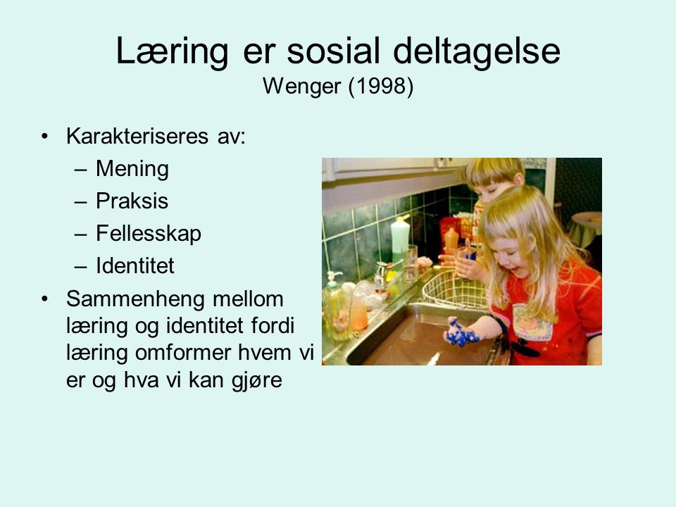 Læring er sosial deltagelse Wenger (1998)