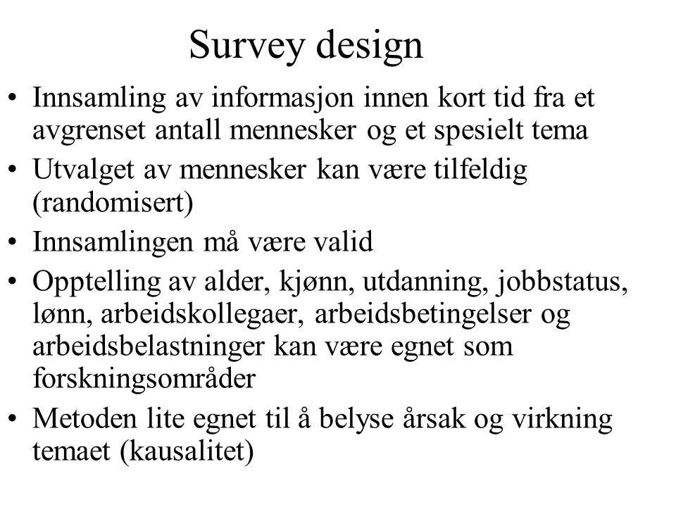 Survey design Innsamling av informasjon innen kort tid fra et avgrenset antall mennesker og et spesielt tema.
