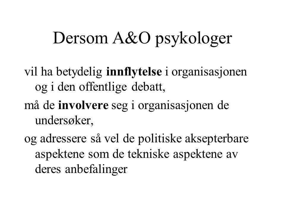 Dersom A&O psykologer vil ha betydelig innflytelse i organisasjonen og i den offentlige debatt, må de involvere seg i organisasjonen de undersøker,
