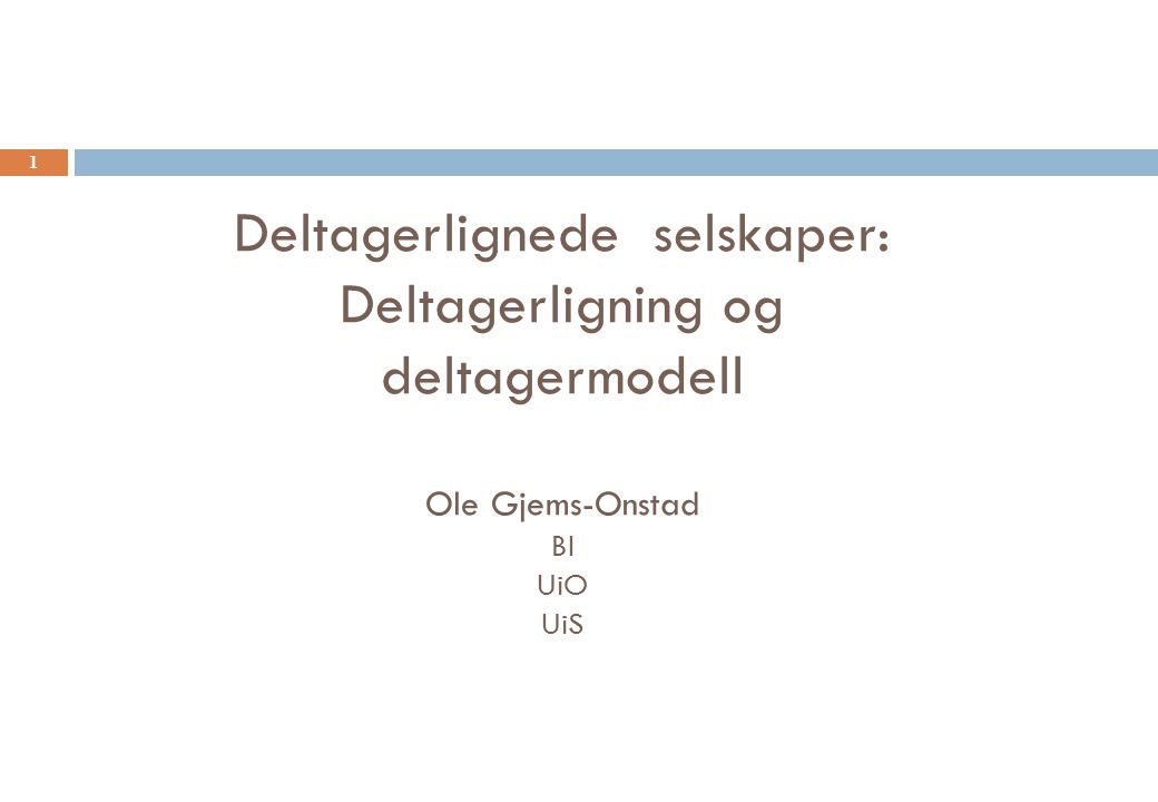 Deltagerlignede selskaper: Deltagerligning og deltagermodell Ole Gjems-Onstad BI UiO UiS