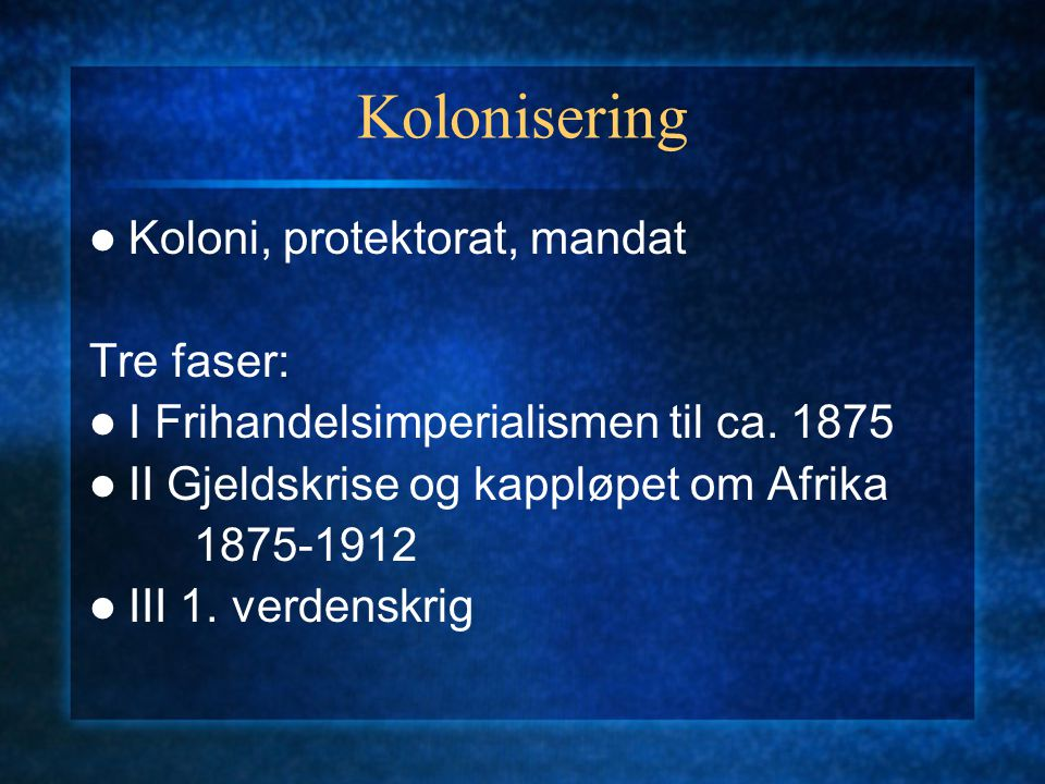 Kolonisering Koloni, protektorat, mandat Tre faser: