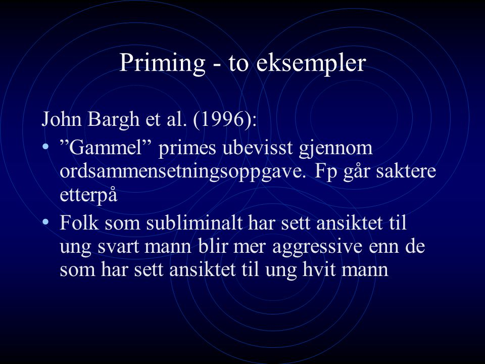 Priming - to eksempler John Bargh et al. (1996):
