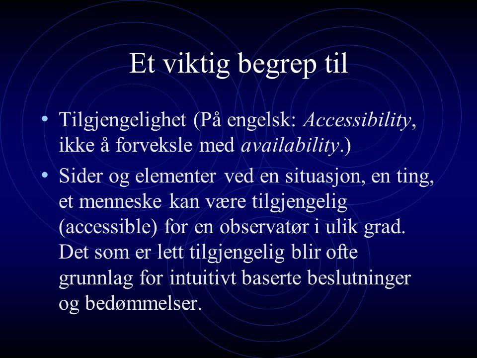 Et viktig begrep til Tilgjengelighet (På engelsk: Accessibility, ikke å forveksle med availability.)