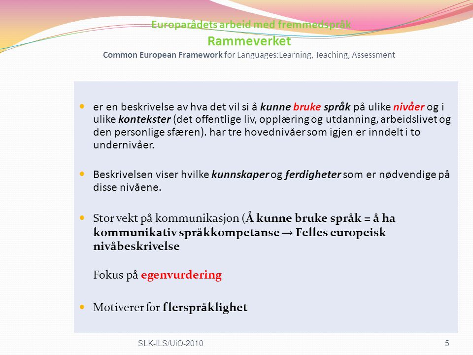 Europarådets arbeid med fremmedspråk Rammeverket Common European Framework for Languages:Learning, Teaching, Assessment