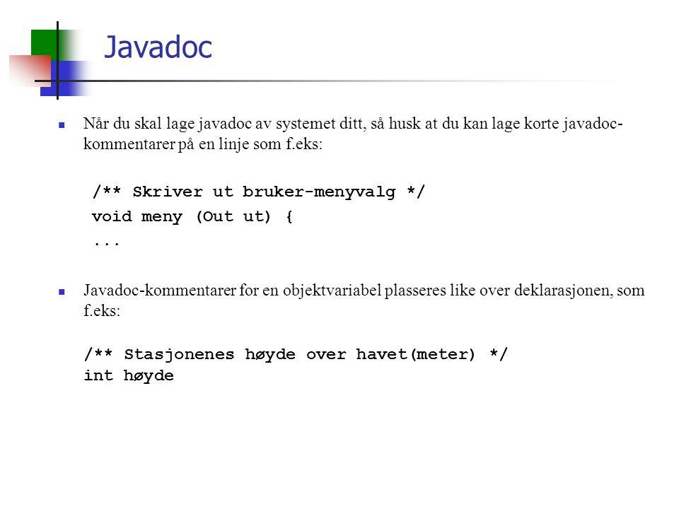 Javadoc Når du skal lage javadoc av systemet ditt, så husk at du kan lage korte javadoc-kommentarer på en linje som f.eks:
