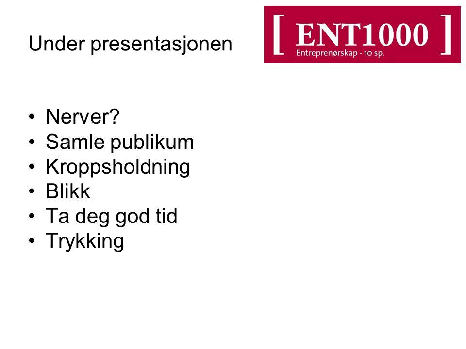 Under presentasjonen Nerver Samle publikum Kroppsholdning Blikk Ta deg god tid Trykking