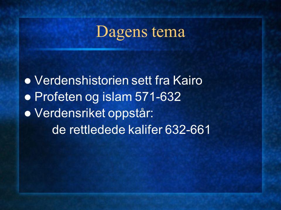 Dagens tema Verdenshistorien sett fra Kairo Profeten og islam 571-632