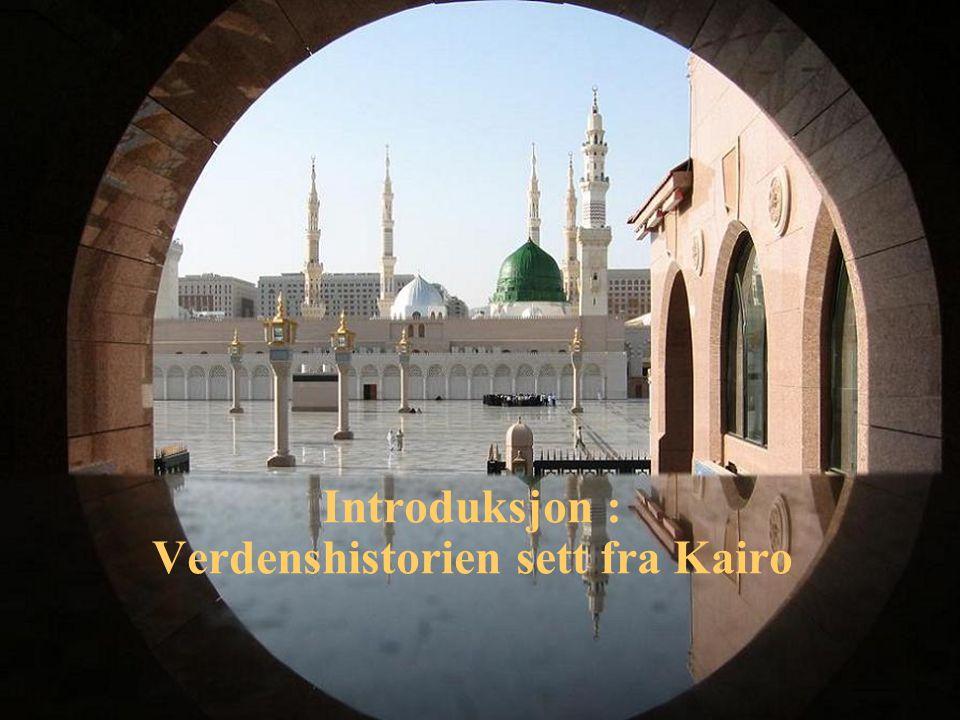 Introduksjon : Verdenshistorien sett fra Kairo