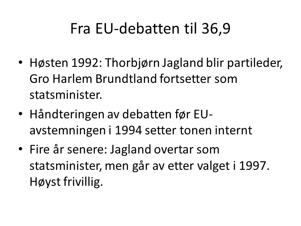 Fra EU-debatten til 36,9 Høsten 1992: Thorbjørn Jagland blir partileder, Gro Harlem Brundtland fortsetter som statsminister.