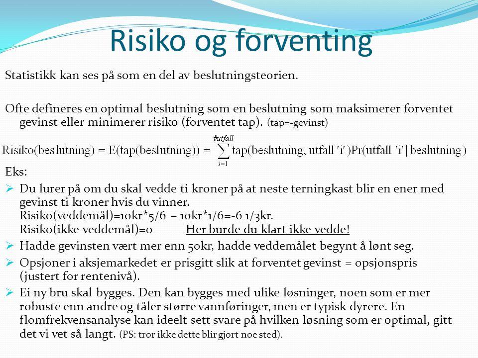 Risiko og forventing Statistikk kan ses på som en del av beslutningsteorien.