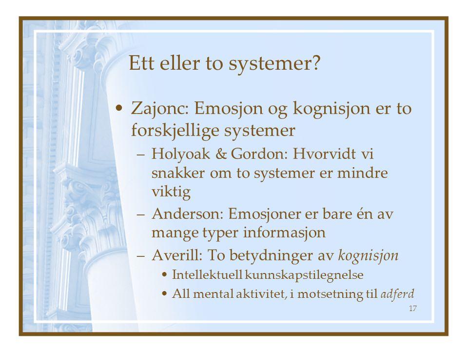 Ett eller to systemer Zajonc: Emosjon og kognisjon er to forskjellige systemer.