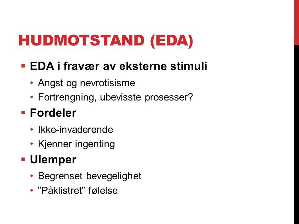 Hudmotstand (EDA) EDA i fravær av eksterne stimuli Fordeler Ulemper