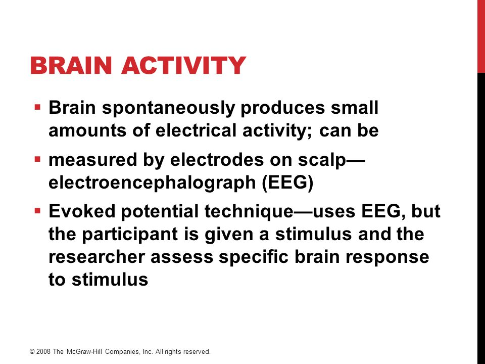 Brain Activity Brain spontaneously produces small amounts of electrical activity; can be.