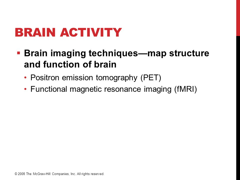 Brain Activity Brain imaging techniques—map structure and function of brain. Positron emission tomography (PET)