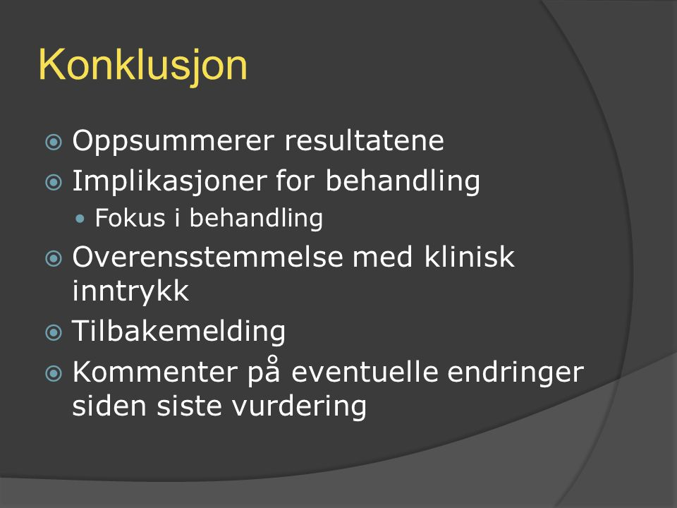 Konklusjon Oppsummerer resultatene Implikasjoner for behandling
