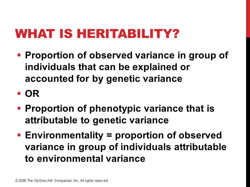 What Is Heritability Proportion of observed variance in group of individuals that can be explained or accounted for by genetic variance.