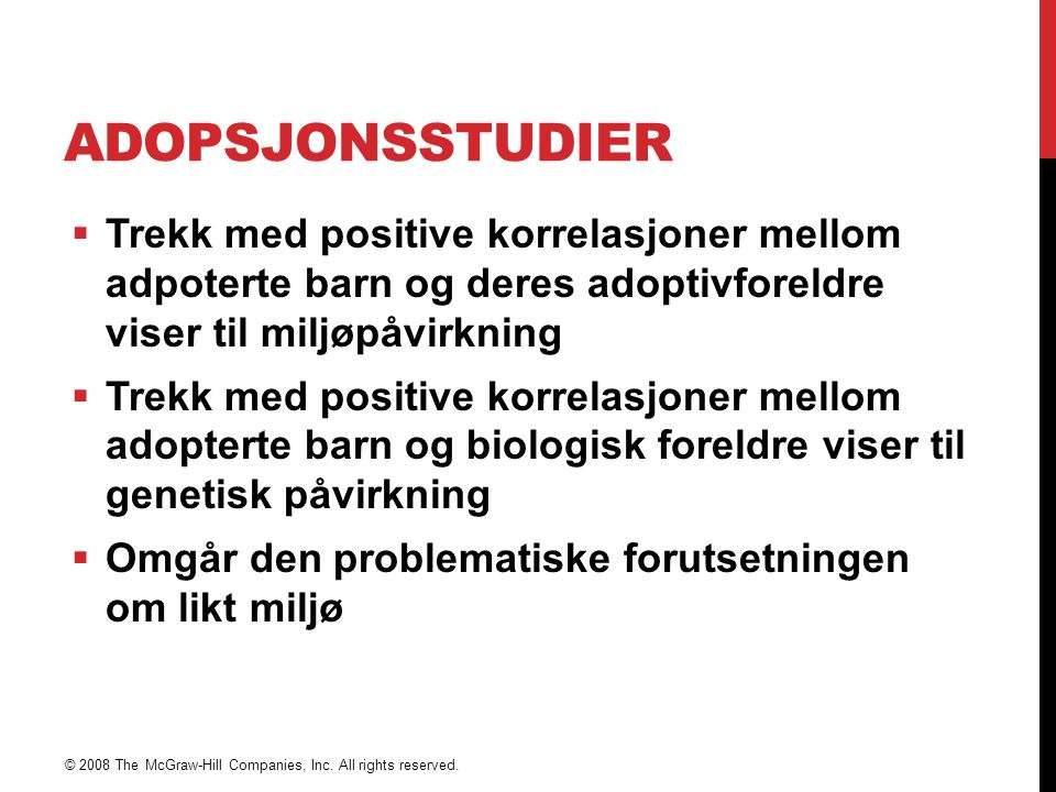 Adopsjonsstudier Trekk med positive korrelasjoner mellom adpoterte barn og deres adoptivforeldre viser til miljøpåvirkning.