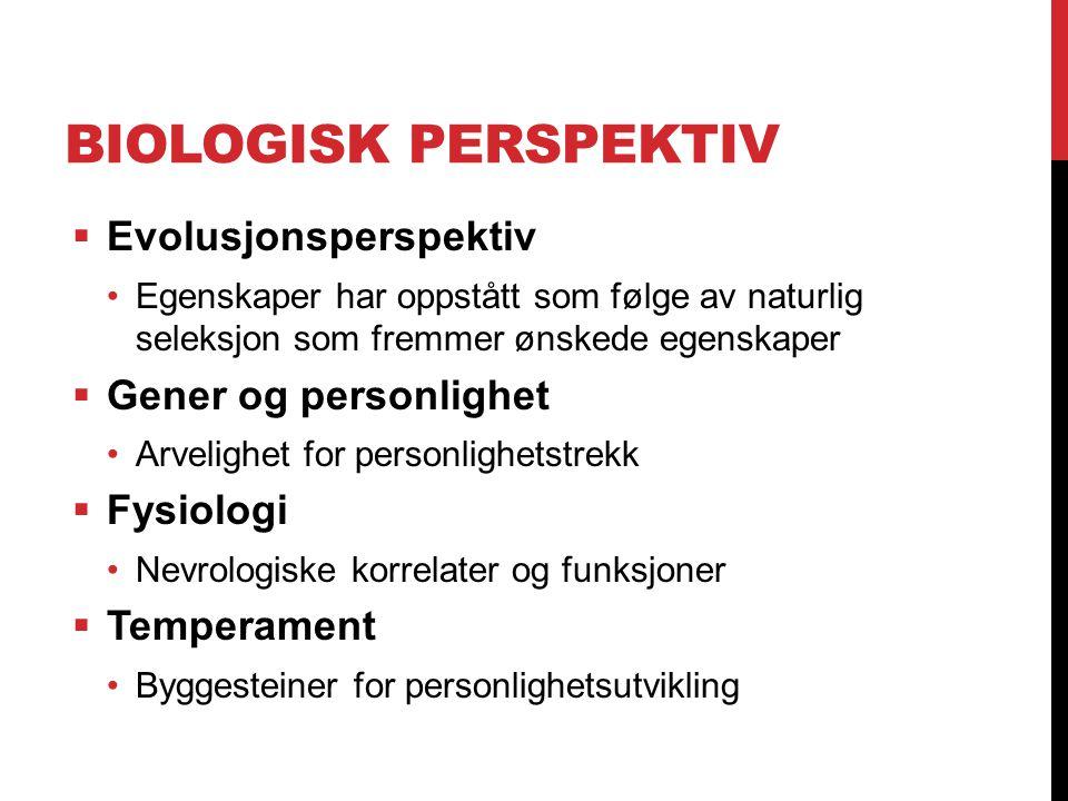 Biologisk perspektiv Evolusjonsperspektiv Gener og personlighet