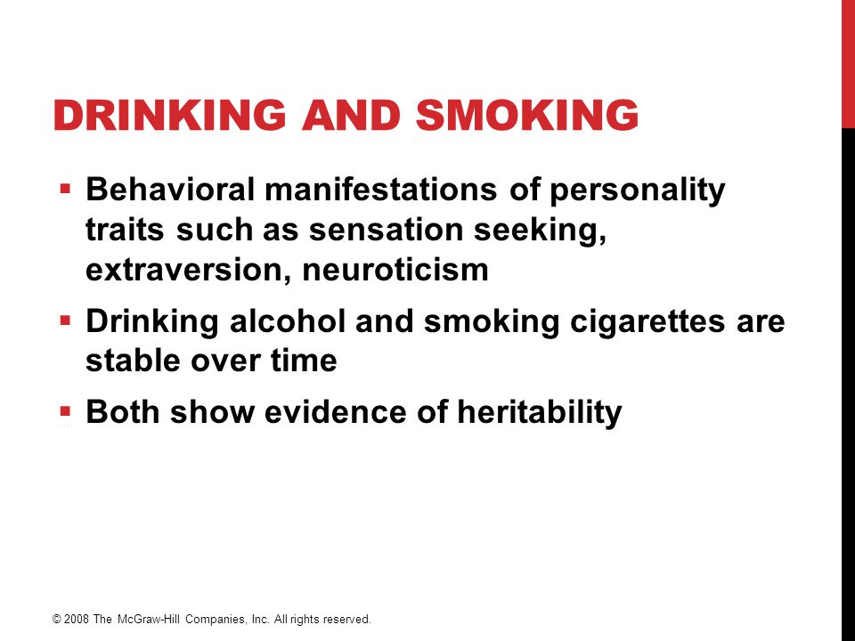 Drinking and Smoking Behavioral manifestations of personality traits such as sensation seeking, extraversion, neuroticism.