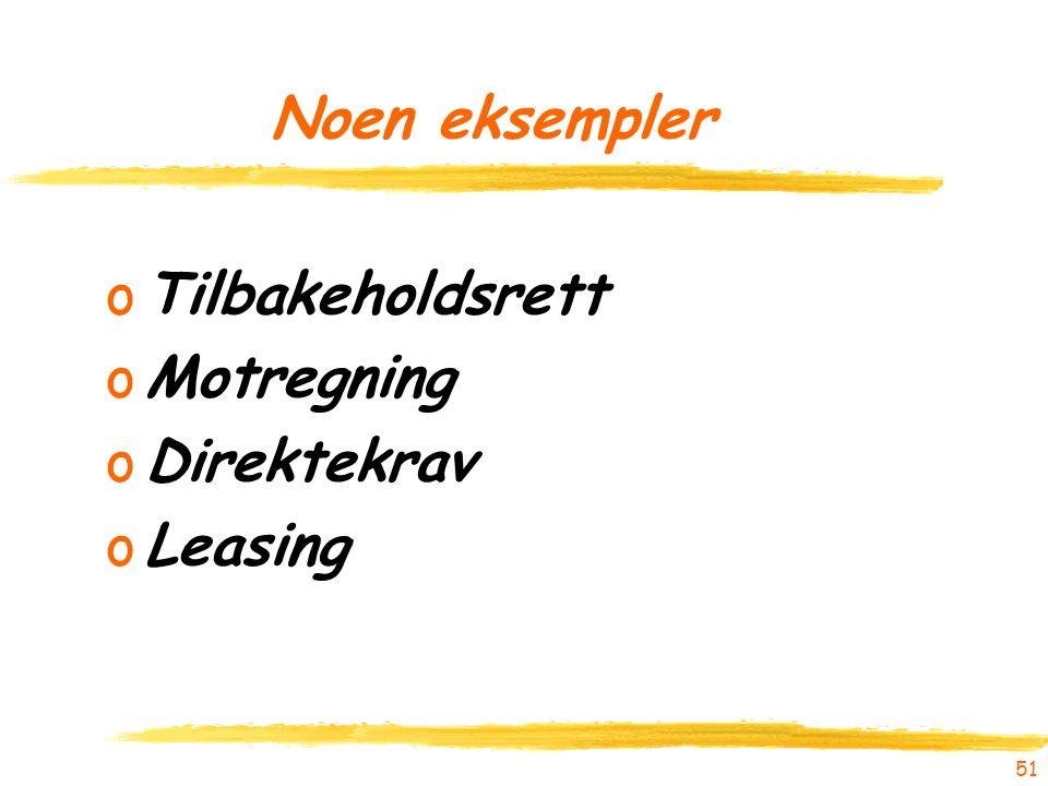 Noen eksempler Tilbakeholdsrett Motregning Direktekrav Leasing