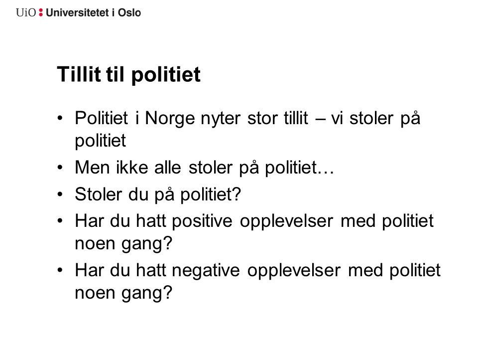 Tillit til politiet Politiet i Norge nyter stor tillit – vi stoler på politiet. Men ikke alle stoler på politiet…