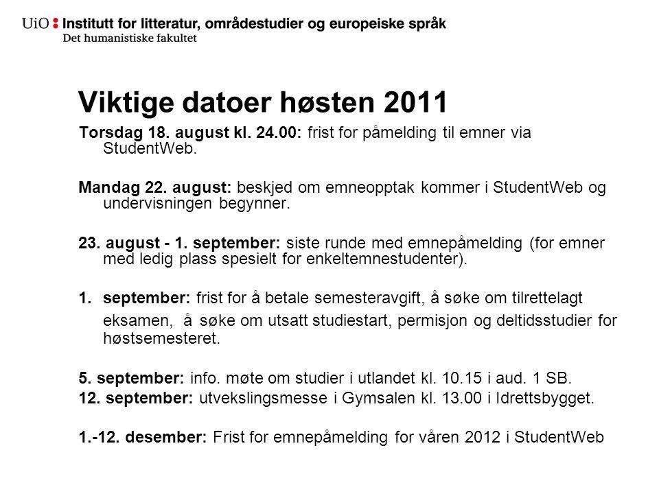 Viktige datoer høsten 2011 Torsdag 18. august kl. 24.00: frist for påmelding til emner via StudentWeb.