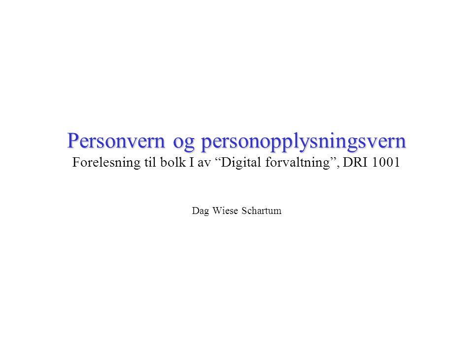 Personvern og personopplysningsvern Forelesning til bolk I av Digital forvaltning , DRI 1001