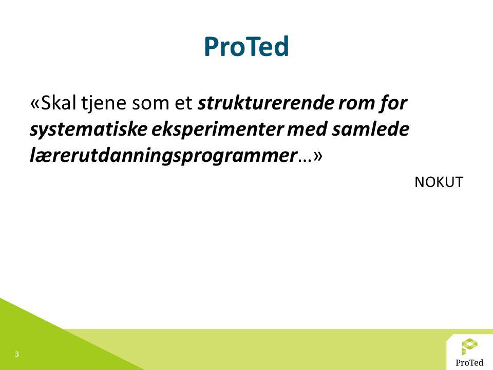 ProTed «Skal tjene som et strukturerende rom for systematiske eksperimenter med samlede lærerutdanningsprogrammer…»