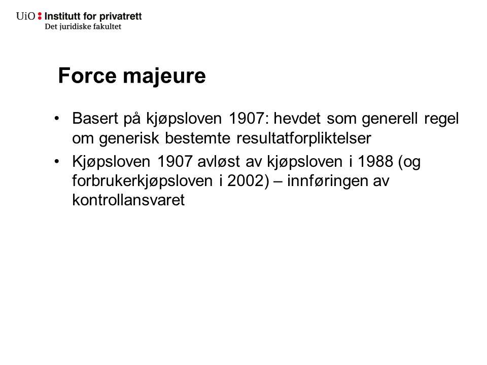 Force majeure Basert på kjøpsloven 1907: hevdet som generell regel om generisk bestemte resultatforpliktelser.