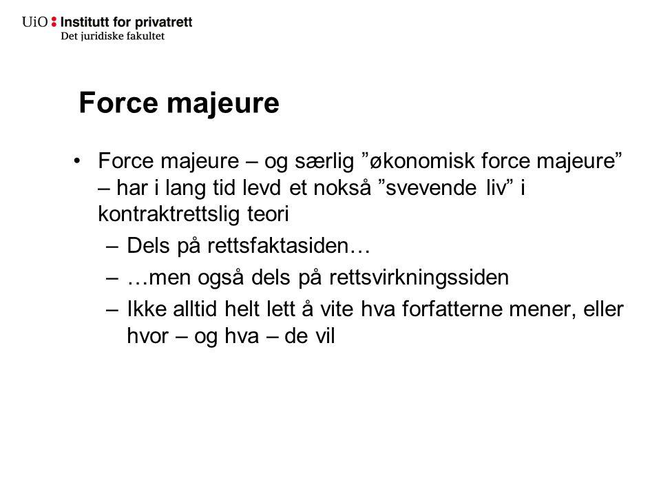Force majeure Force majeure – og særlig økonomisk force majeure – har i lang tid levd et nokså svevende liv i kontraktrettslig teori.