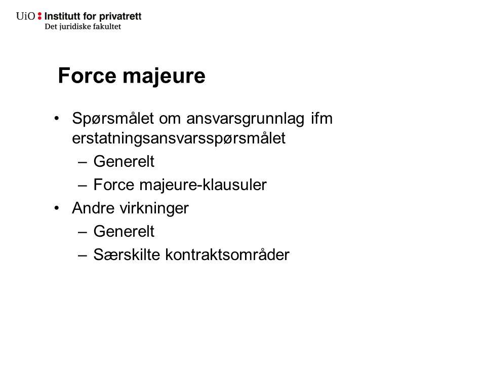 Force majeure Spørsmålet om ansvarsgrunnlag ifm erstatningsansvarsspørsmålet. Generelt. Force majeure-klausuler.