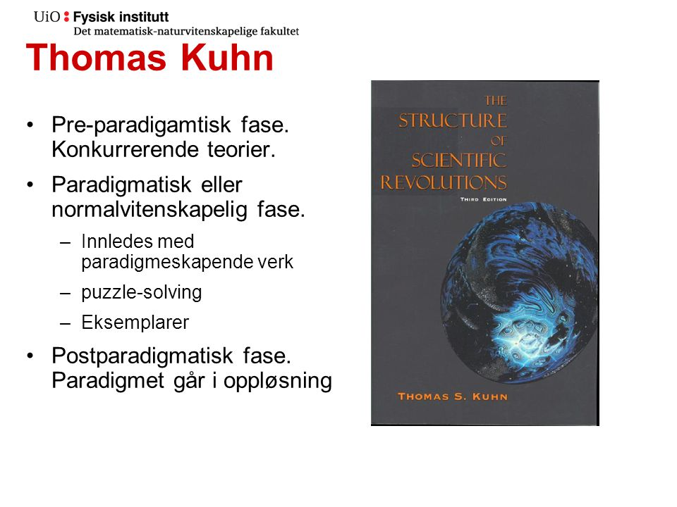 Thomas Kuhn Pre-paradigamtisk fase. Konkurrerende teorier.